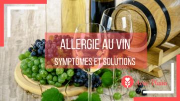 Allergie au vin symptômes et solutions