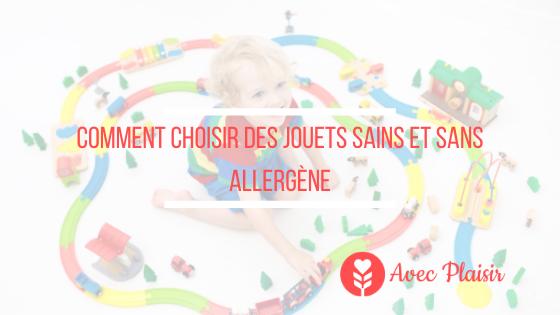 Les allergènes dans les jouets - comment choisir ses jouets sains et sans allergènes ?