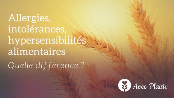 Allergie, intolérance ou encore hypersensibilité alimentaire, quelles différences ?