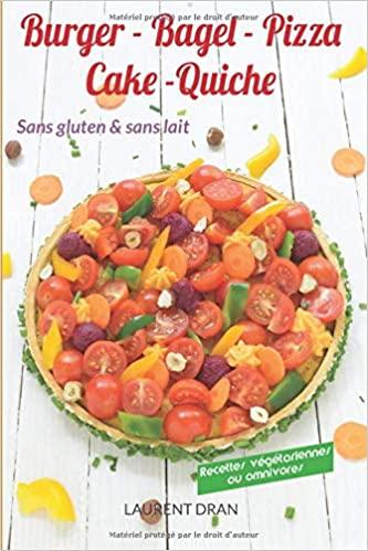 Livre - Burger, Bagel, Pizza, Cake, Tarte sans gluten et sans lait - Laurent Dran