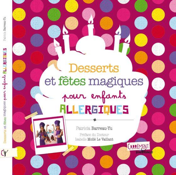 Livre - Desserts de fêtes magiques pour enfants allergiques - Patricia Barreau-Yu - Edition : Jouvence