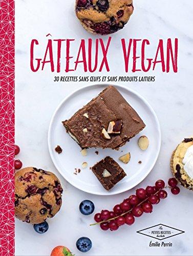 Gâteaux vegan : 30 recettes sans oeufs et produits laitiers