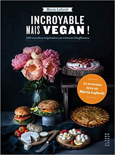 Livre - Incroyable mais vegan ! 100 recettes végétales bluffantes