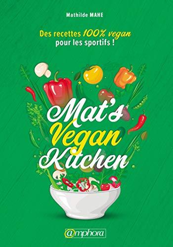 Livre - Mat's Vegan Kitchen - Des Recettes 100% Vegan pour les Sportifs !